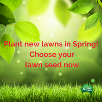 Plant New Lawns in Spring!  Choose Your Lawn Seed Now.
