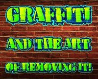 Graffiti and the Art to remove it!